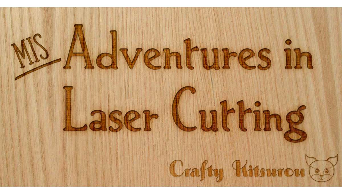 (Mis)Adventures in Laser Cutting