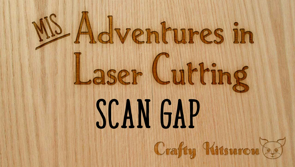 (Mis)Adventures in Laser Cutting: Scan Gap