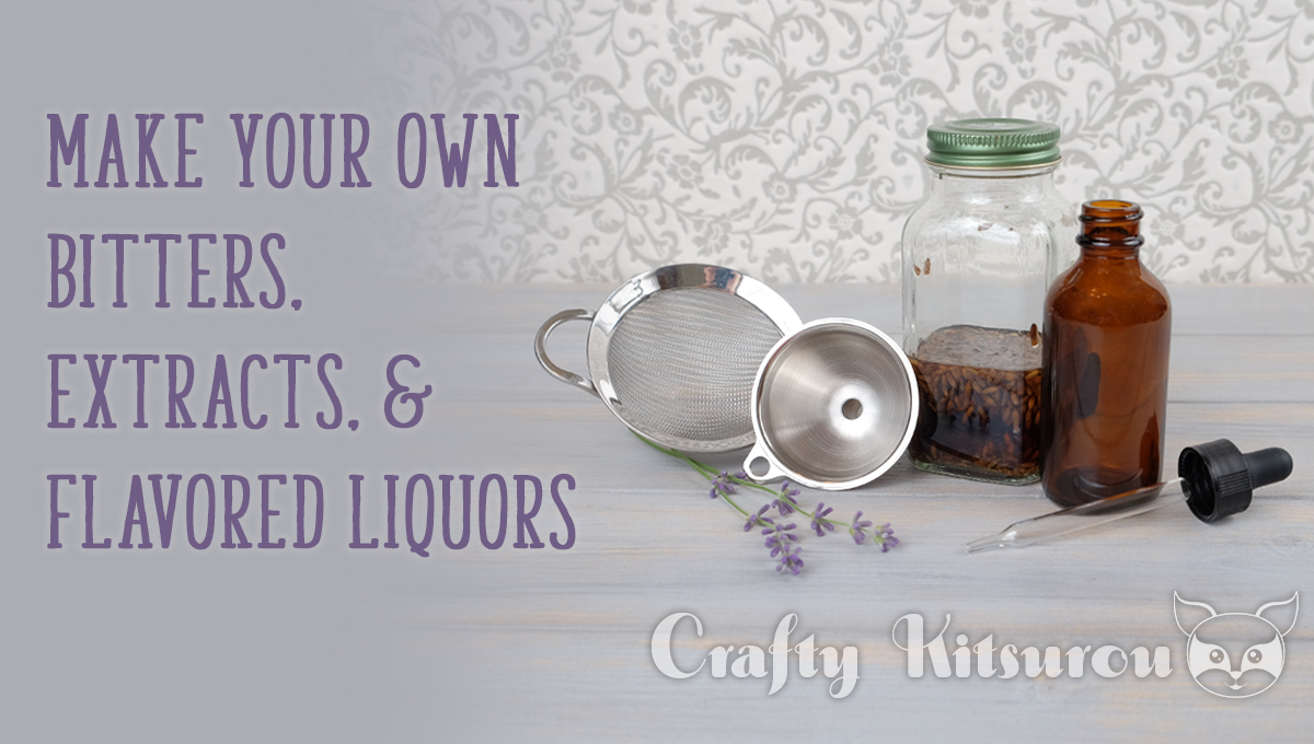 Make Your Own Bitters, Extracts, and Flavored Liquors